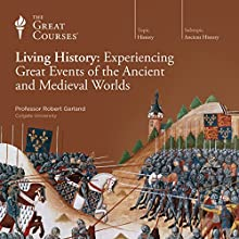 Living History: Experiencing Great Events of the Ancient and Medieval Worlds | Livre audio Auteur(s) :  The Great Courses Narrateur(s) : Professor Robert Garland