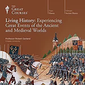 Living History: Experiencing Great Events of the Ancient and Medieval Worlds Hörbuch