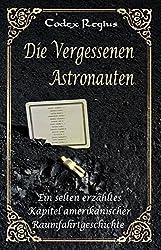 Die vergessenen Astronauten: Ein selten erzähltes Kapitel der Raumfahrtgeschichte