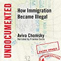 Undocumented: How Immigration Became Illegal Audiobook by Aviva Chomsky Narrated by Frankie Corzo