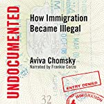 Undocumented: How Immigration Became Illegal | Aviva Chomsky