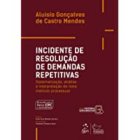 Incidente de Resolução de Demandas Repetitivas: Sistematização, Análise e Interpretação do Novo Instituto Processual