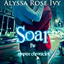 Soar Audiobook by Alyssa Rose Ivy Narrated by Laura Darrell, James Fouhey