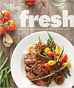Better Homes and Gardens Fresh Recipes for Enjoying Ingredients
