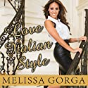 Love Italian Style: The Secrets of My Hot and Happy Marriage Audiobook by Melissa Gorga Narrated by Nicole Poole
