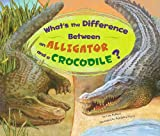 What's the Difference Between an Alligator and a Crocodile?, Lisa Bullard, 1404855475