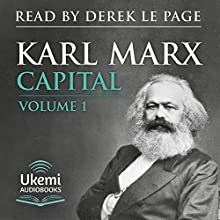 Capital: Volume 1: A Critique of Political Economy Audiobook by Karl Marx, Samuel Moore - translation, Edward Aveling - translation Narrated by Derek Le Page