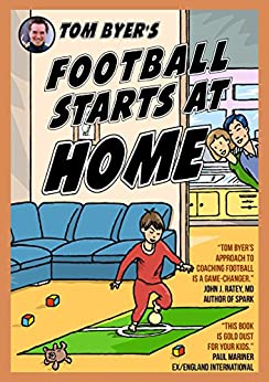 Tom Byer's Football Starts at Home [UK] (English Edition) de [Byer, Tom, Varcoe, Fred]