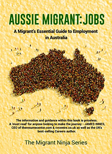 Aussie Migrant: Jobs: A Migrants Essential Guide to Employment in Australia (Migrant Ninja Series Book 2)