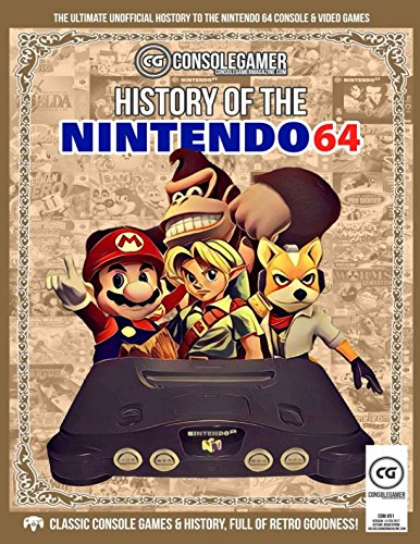 History of Nintendo 64: Ultimate Guide to the N64's Games & Hardware. (Console Gamer Magazine)