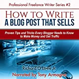 How to Write a Blog Post that Sells: Proven Tips and Tricks Every Blogger Needs to Know: Hat of a Professional Freelance Writer, Book 2