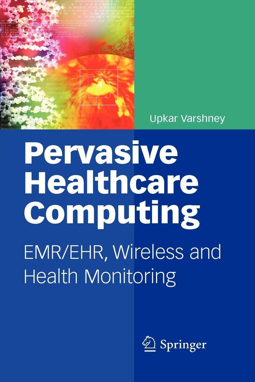 Pervasive Healthcare Computing: EMR/EHR, Wireless