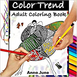 Amazon Color Trend Adult Coloring Book Stress Relieving Fashion Patterns 9781517551964 Anna June Books For Adults