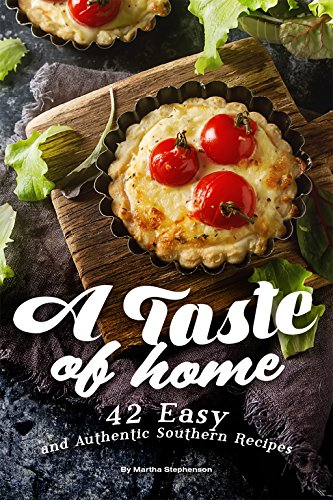 A Taste of Home: 42 Easy and Authentic Southern Recipes by [Stephenson, Martha]