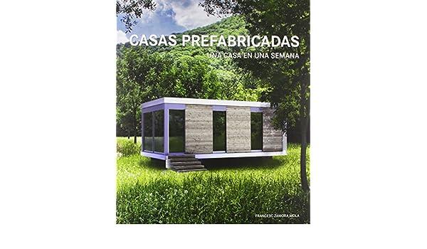 Casas prefabricadas (Una casa una semana): Amazon.es: Francesc Zamora Morla: Libros