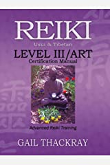 REIKI, Usui & Tibetan, Level III/ART Certification Manual, Advanced Reiki Training Kindle Edition