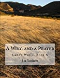 img - for A Wing and a Prayer: Gabe's World, Book X book / textbook / text book