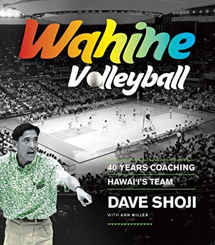 Wahine Volleyball: 40 Years Coaching Hawaii's Team