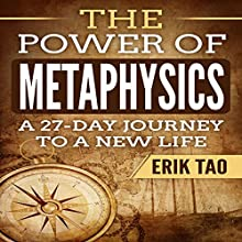 The Power of Metaphysics: A 27-Day Journey to a New Life Audiobook by Erik Tao Narrated by Russell Stamets