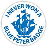 I NEVER WON A BLUE PETER BADGE Button Badge 58mm Large Pinback Pin Back Lapel Novelty Gift