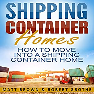 shipping container homes how to move into a shipping container home audible audio. Black Bedroom Furniture Sets. Home Design Ideas