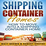 Shipping Container Homes: How to Move into a Shipping Container Home | Matt Brown