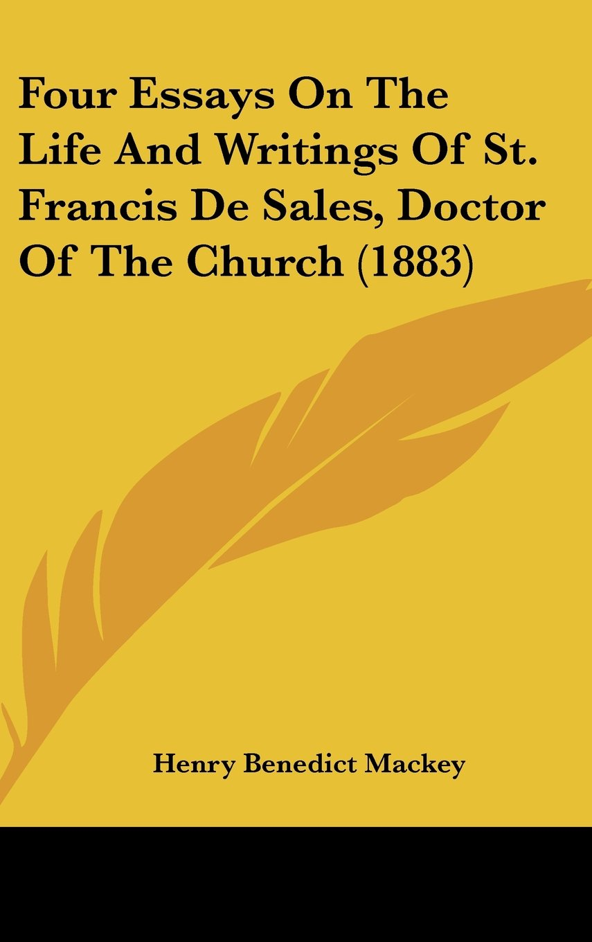 Read Online Four Essays On The Life And Writings Of St. Francis De Sales, Doctor Of The Church (1883) pdf epub