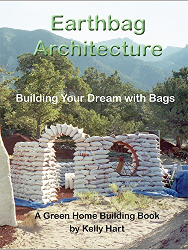 Earthbag Architecture: Building Your Dream with Bags (Green Home Building Book 3) by [Hart, Kelly]