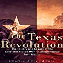 The Texas Revolution: The History and Legacy of the Lone Star State's War for Independence from Mexico Audiobook by  Charles River Editors Narrated by Scott Clem