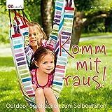 Komm mit raus!: Outdoor-Spielsachen zum Selbernähen