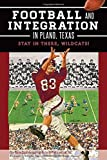 Football and Integration in Plano, Texas: Stay in there, Wildcats! (Sports)