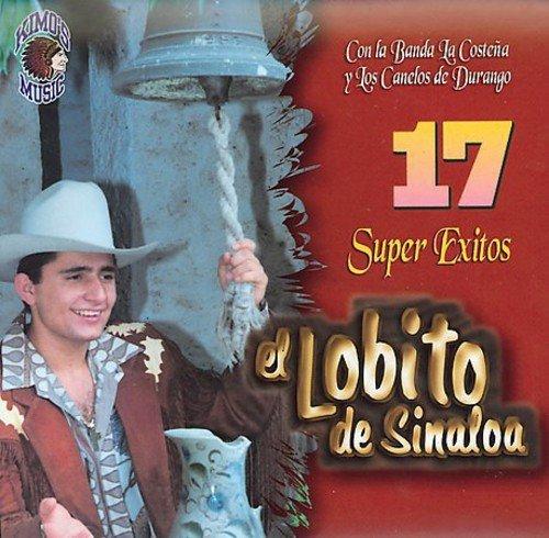 El Lobito de Sinaloa (17 Super Exitos Con La Banda La Costena y Los Canelos de Durango CAN-371)
