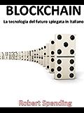 BLOCKCHAIN: La tecnologia del futuro spiegata in italiano
