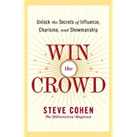 Win the Crowd: Unlock the Secrets of Influence, Charisma and Showmanship