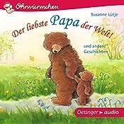 Der liebste Papa der Welt! und andere Geschichten (Ohrwürmchen) | Susanne Lütje