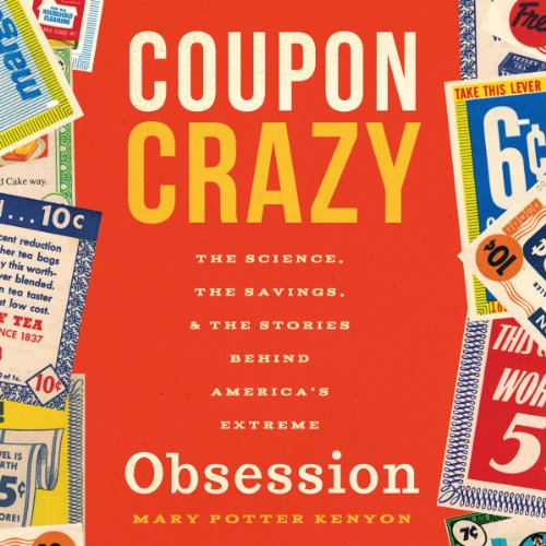 Coupon Crazy: The Science, the Savings, and the Stories Behind America's Extreme Obsession by Familius