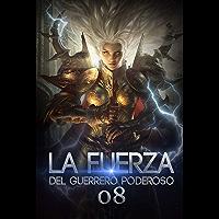 La Fuerza del Guerrero Poderoso 8: La tierra del legado (La leyenda del héroe hechicero) (Spanish Edition)