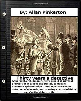 Thirty years a detective : By: Allan Pinkerton (Original Version)