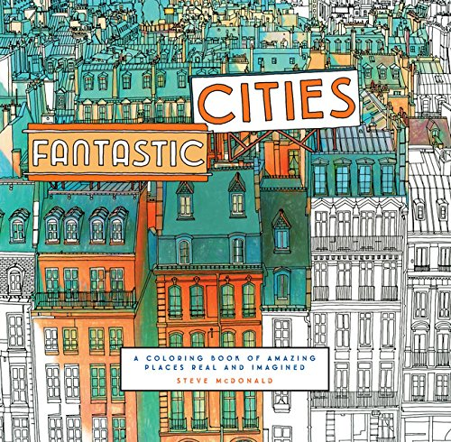 Fantastic Cities: A Coloring Book of Amazing Places Real and Imagined (Tapa Blanda)