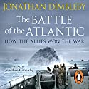 The Battle of the Atlantic: How the Allies Won the War Hörbuch von Jonathan Dimbleby Gesprochen von: Jonathan Dimbleby