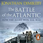 The Battle of the Atlantic: How the Allies Won the War | Jonathan Dimbleby
