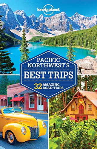 Lonely Planet Pacific Northwest's Best Trips (Travel Guide) (Best National Park Roadtrip)