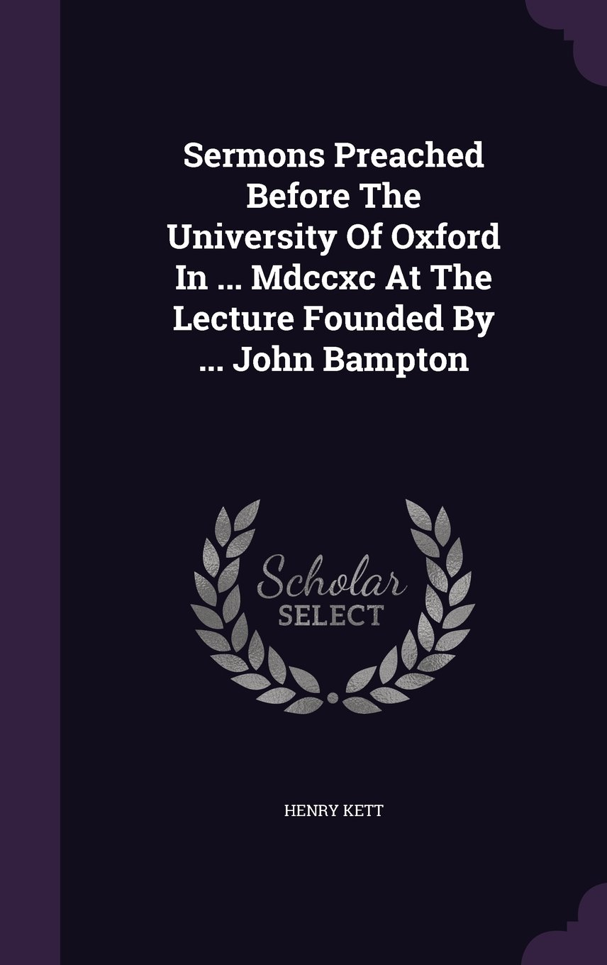 Sermons Preached Before The University Of Oxford In ... Mdccxc At The Lecture Founded By ... John Bampton ebook
