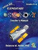 Focus on Elementary Astronomy Teacher's Manual, Rebecca W. Keller, 1936114461