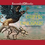 The Griffin and the Dinosaur: How Adrienne Mayor Discovered a Fascinating Link Between Myth and Science | Marc Aronson,Adrienne Mayor