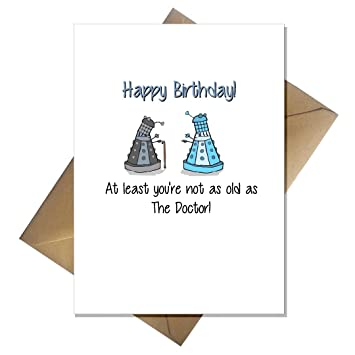 Funny Doctor Who Birthday Card At Least Youre Not As Old As The