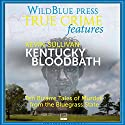 Kentucky Bloodbath: Ten Bizarre Tales of Murder From The Bluegrass State Audiobook by Kevin Sullivan Narrated by Kevin Pierce