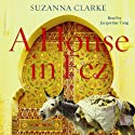 A House in Fez Audiobook by Suzanna Clarke Narrated by Jacqueline Tong