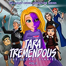 Tara Tremendous: The Secret Diaries, Vol. 3 Performance by Stewart St John Narrated by  Wonkybot Studios