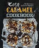 Easy Caramel Cookbook: 50 Delicious Caramel Recipes